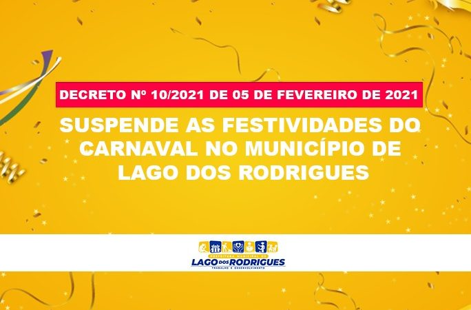 DECRETO Nº 10/2021 – SUSPENDE AS FESTIVIDADES DO CARNAVAL NO MUNICIPIO DE LAGO DOS RODRIGUES
